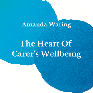 The Heart Of Carer's Wellbeing