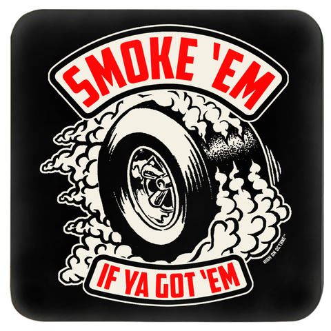 High on Octane® Smoke 'Em If Ya Got 'Em Coasters