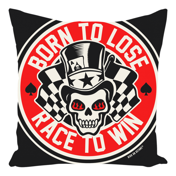 High on Octane® Born to Lose Race to Win Throw Pillow