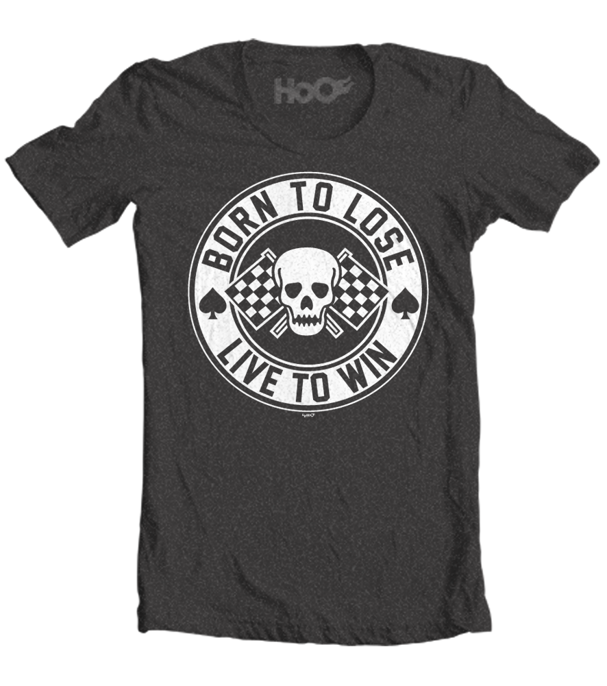 Men's HoO High on Octane Born to Lose Live to Win T-Shirt