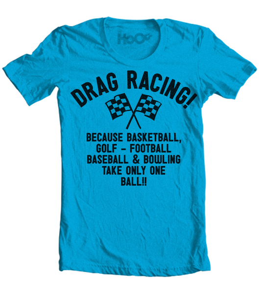 Men's HoO High on Octane Drag Racing Because T-Shirt (Color Options)