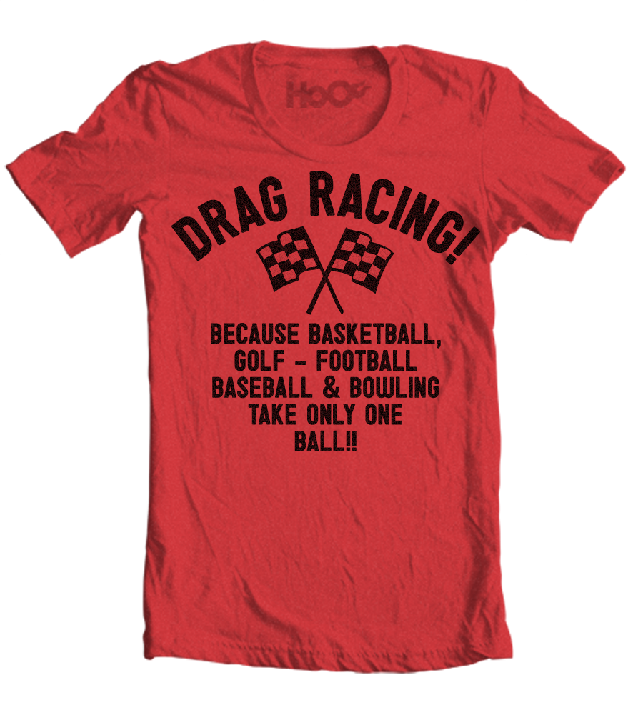 Women's HoO High on Octane Drag Racing Because T-Shirt (Color Options)