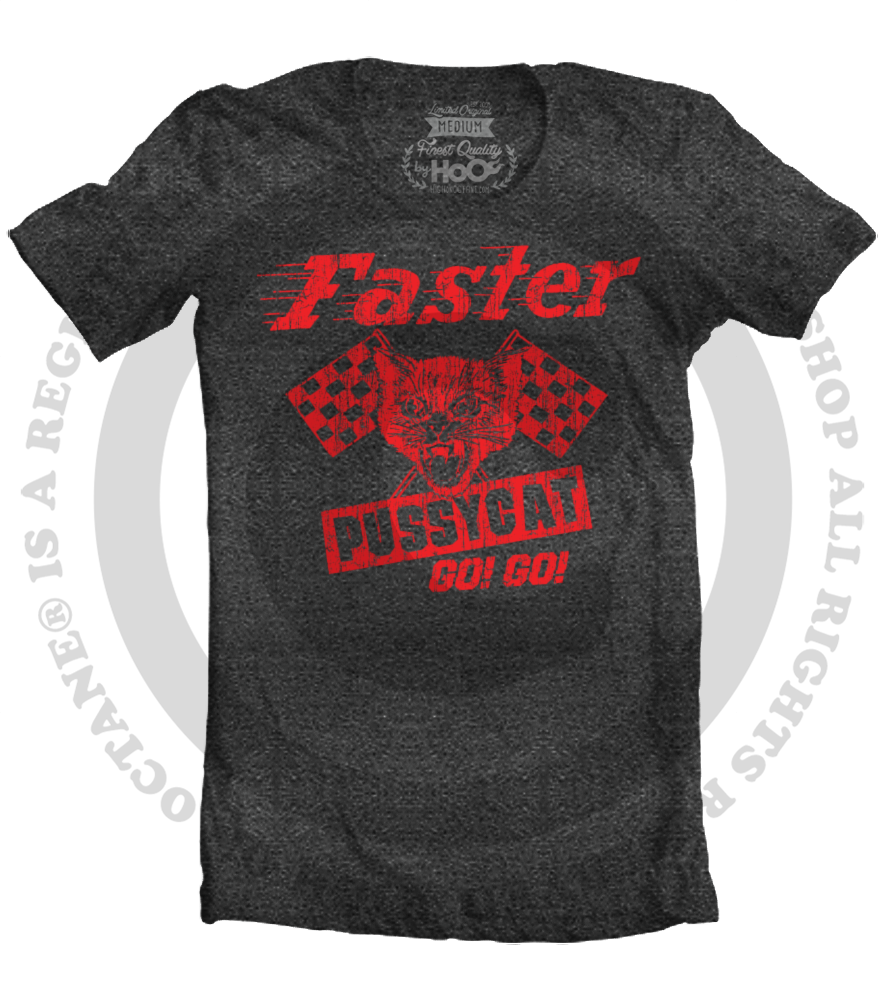 Unisex HoO High on Octane Faster Racing Pussycat Go-Go T-Shirt (Color Options)