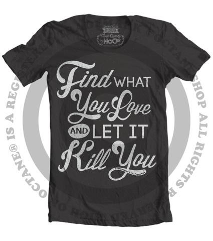 Men's HoO Find What You Love And Let It Kill You T-Shirt (Color Options)