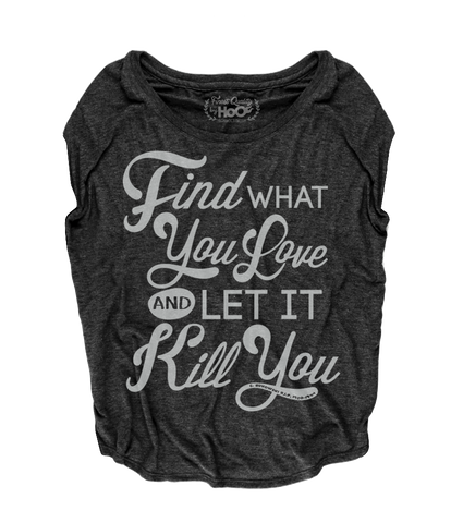 Women's HoO High on Octane Find What You Love And Let It Kill You Loose Fit Short Sleeve Top