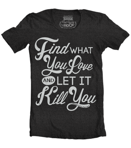 Women's HoO High on Octane Find What You Love And Let It Kill You T-Shirt (Color Options)