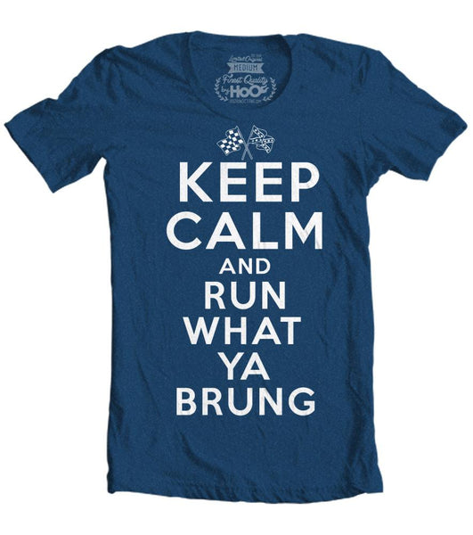 Men's HoO High on Octane Keep Calm Run What Ya Brung T-Shirt (Color Options)