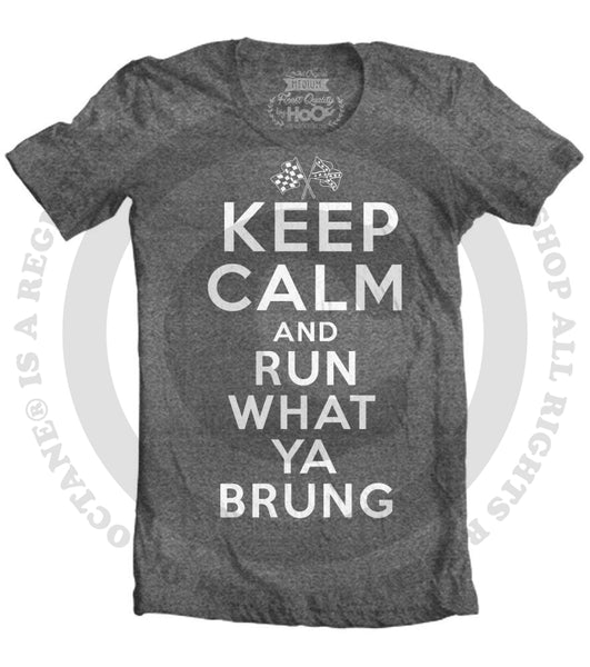 Women's HoO High on Octane Keep Calm Run What Ya Brung T-Shirt (Color Options)