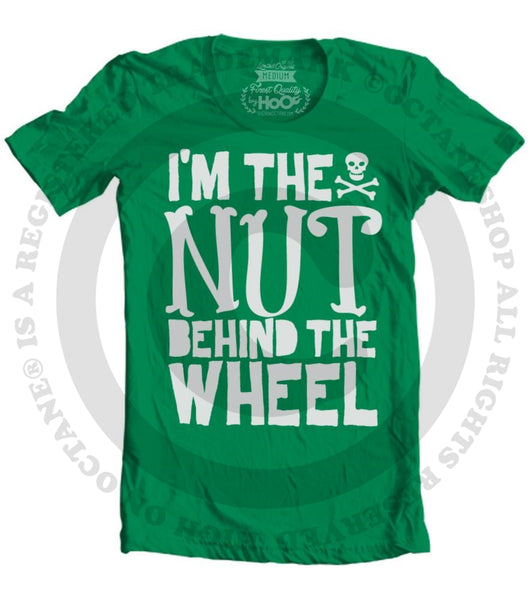 Women's HoO High on Octane I'm The Nut Behind The Wheel T-Shirt (Color Options)
