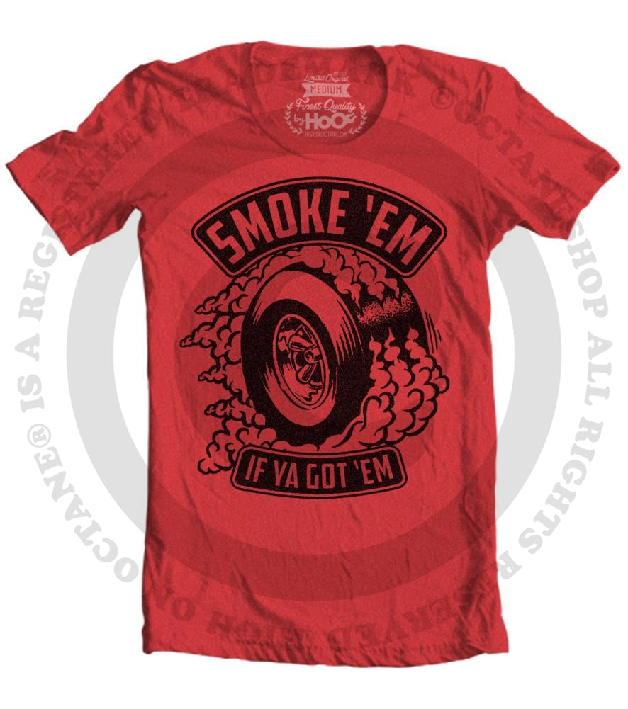 Men's HoO High on Octane Smoke 'Em If Ya Got 'Em T-Shirt (Color Options)