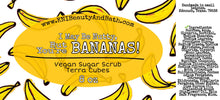 Load image into Gallery viewer, I May Be Nutty, but You're BANANAS! - Terra Cubes || Lathering Scrub || Cuticle & Body Wash