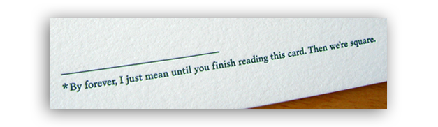 By forever, I just mean until you finish reading this card. Then we're square.