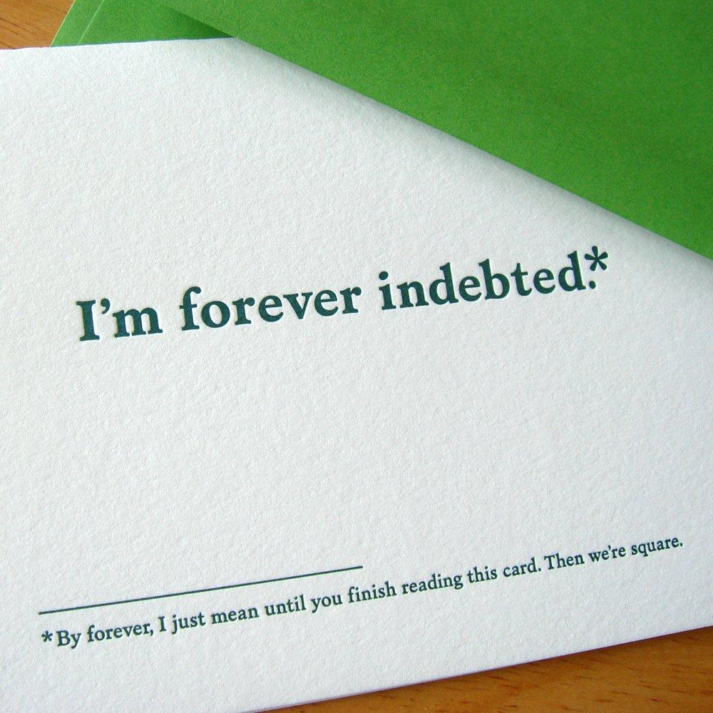 I'm forever indebted.