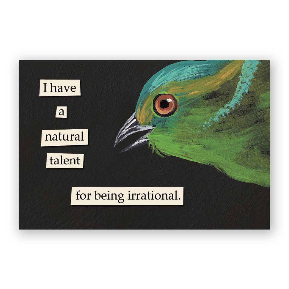 I have a natural talent for being irrational.