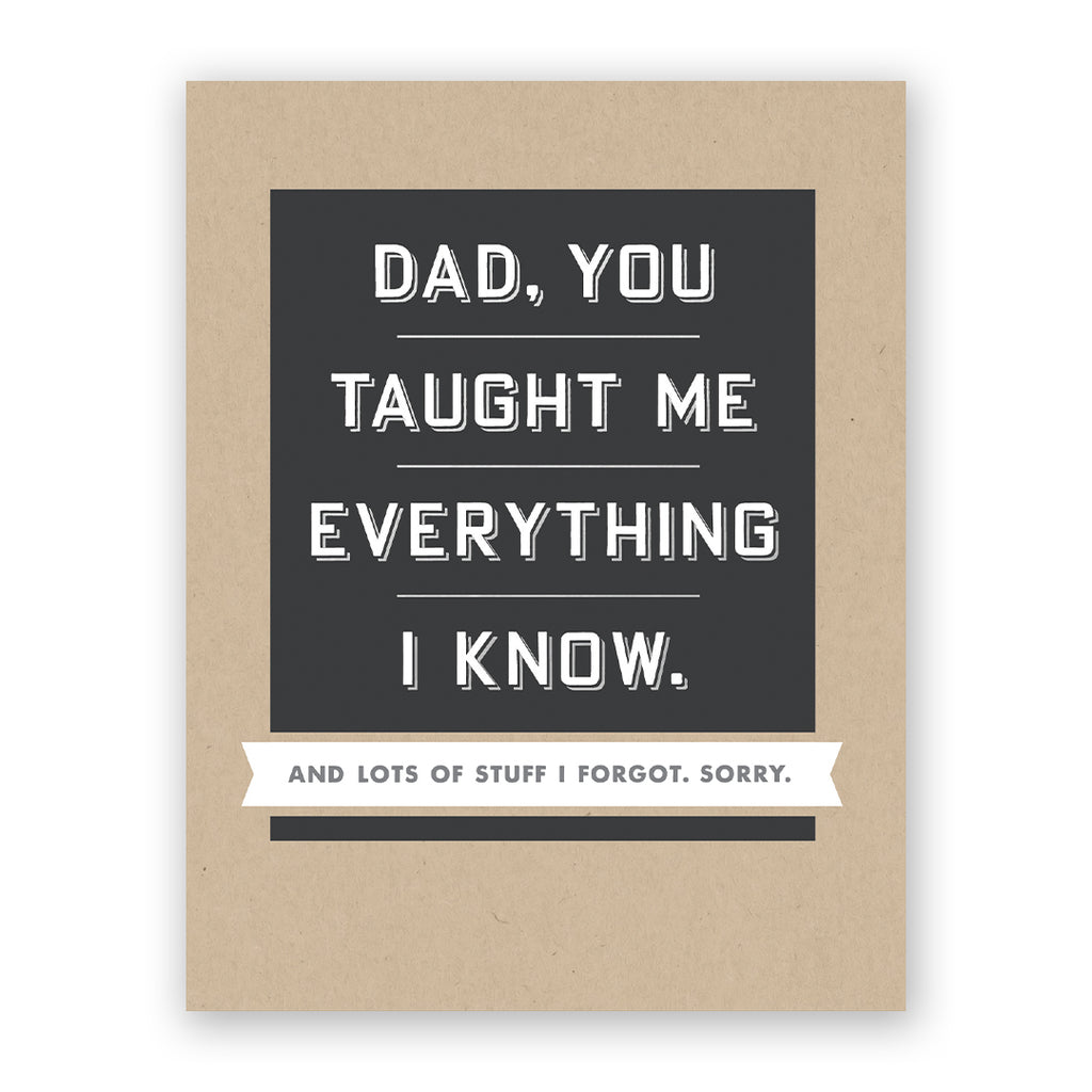 Taught Me Everything I Know Father's Day Card
