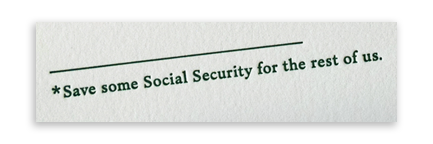 Save some Social Security for the rest of us.
