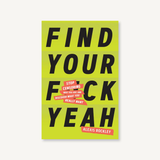 Find Your F*ckyeah - Stop Censoring Who You Are and Discover What You Really Want