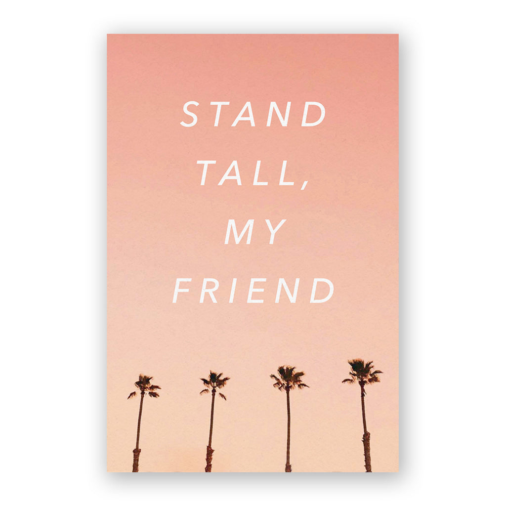 Stand Tall, My Friend Card