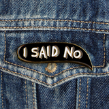 I Said No Bubble Pin