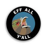 Eff All Y'all Round Sticker