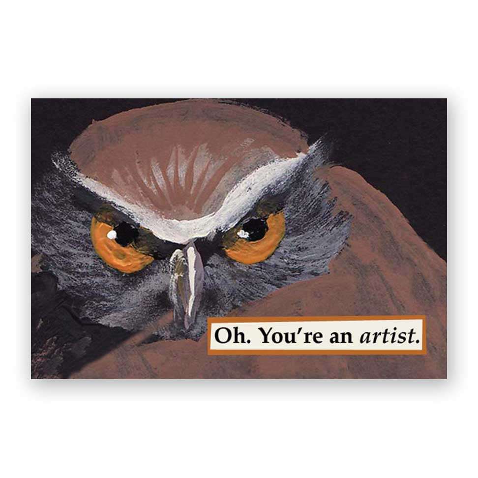 Oh, You're an artist.
