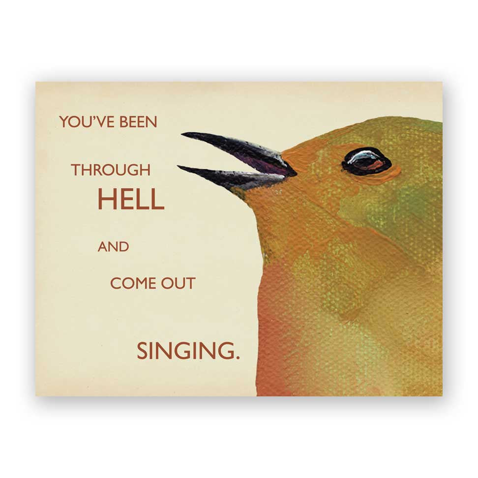 You've Been Through Hell And Come Out Singing.