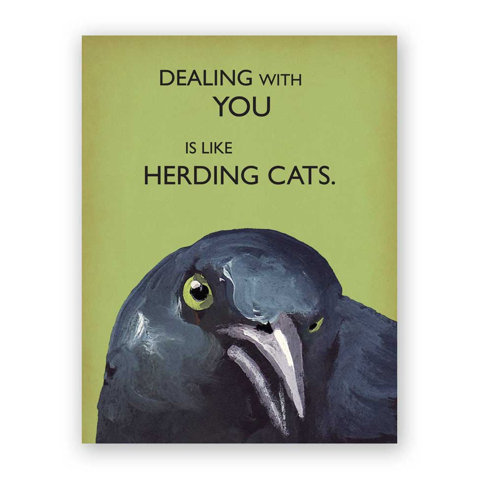 Dealing with you is like hearding cats card