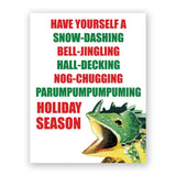 Have yourself a snow-dashing bell-jingling hall-decking nog-chugging-parumpumpumpuming holiday season