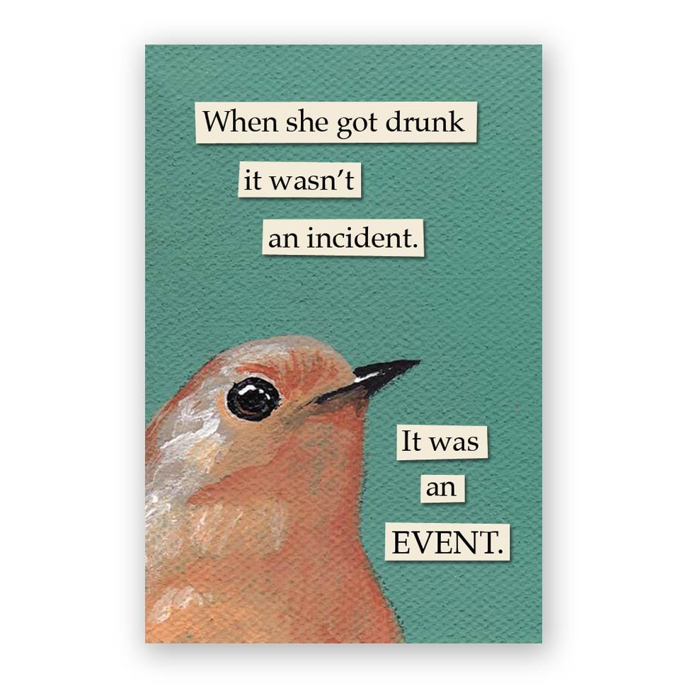 When she got drunk it wasn't an incident. It was an EVENT.