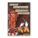 Gosh darn those vegetarians! Always spoiling our meaty fun!