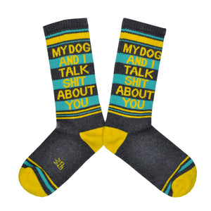 Unisex My Dog and I Talk Shit About You Socks