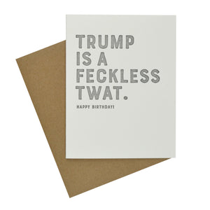"This funny birthday card is on plain white paper with a craft envelope, is blank inside, and the front has text in all caps that says ""TRUMP IS A FECKLESS TWAT. HAPPY BIRTHDAY!"""