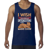 I Wish You Are Interesting as My Maine Coon Tank Top