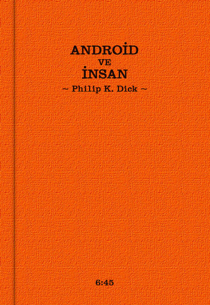 Android ve İnsan, Philip K. Dick