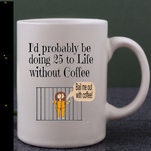 "Personalized ""25 to Life Without Coffee Mug for Her"" Gifts Personalized"