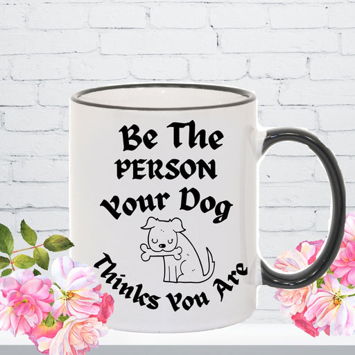 "Personalizable ""Be The Person Your Dog Thinks You Are"" Mug"