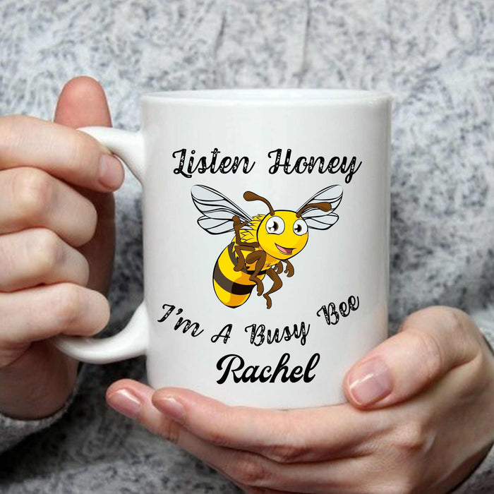 "Personalized ""Listen Honey, I'm A Busy Bee"" Coffee Mug"