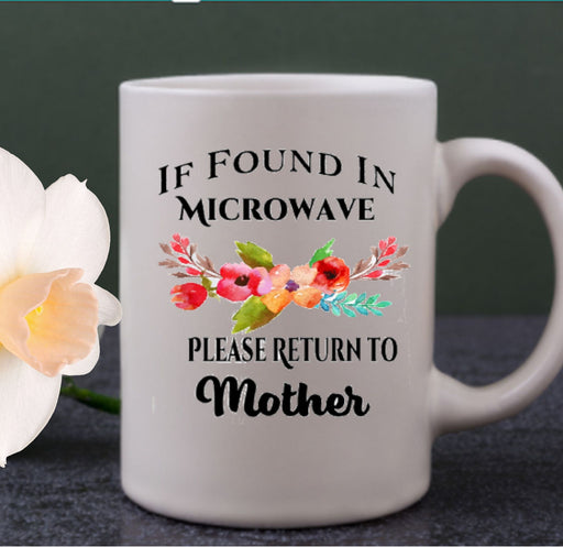 Funny Coffee Cup for Mom, If Found In Microwave Mug