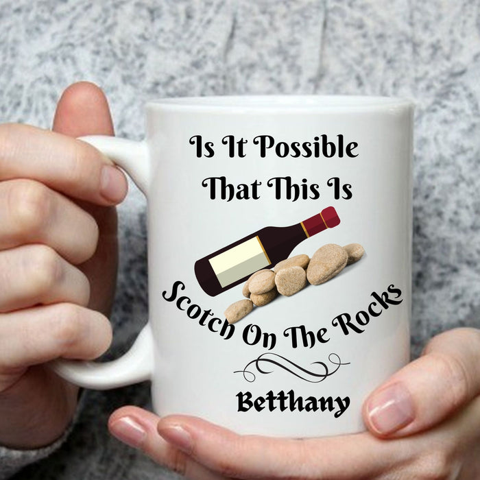 "Personalized ""Is It Possible that this is Scotch on the Rocks"" Mug"
