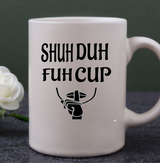 Funny Shuh Duh Fuh Cup