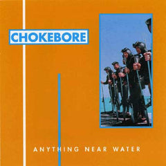 Chokebore - Anything Near Water