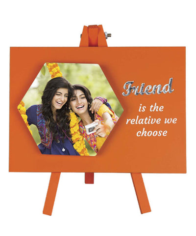 Friend Is The Relative We Choose Frame With Stand