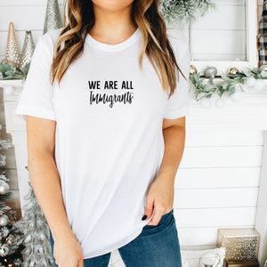 We Are All Immigrants Tee