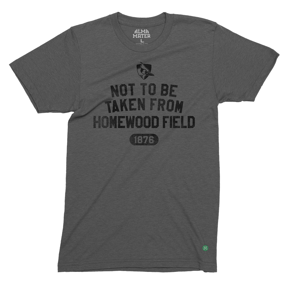 Johns Hopkins University • Not to be Taken From Homewood Field Unisex Tee