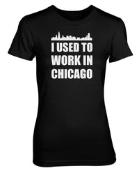I Used To Work in Chicago Womens