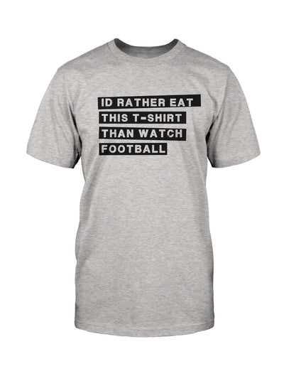 I'd Rather Eat This T-Shirt