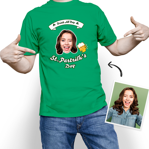 Custom Photo St. Patrick's Day Drink All Day T-shirt - MyPhotoSocks