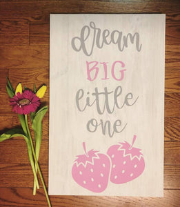 """Dream Big Little One"" Wooden Sign"