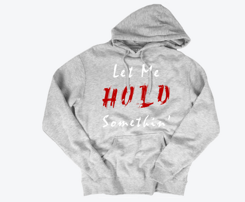 Let Me Hold Somethin' Hoodie_Gray