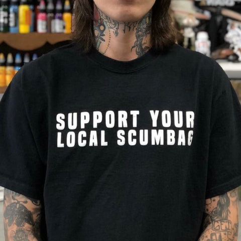 Support Your Local Scumbag Tee